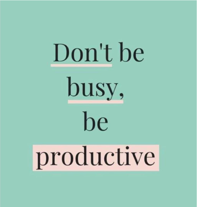 REMINDER: Don't be busy, be Productive
